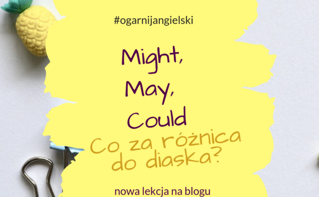 Modale could, might, may- co za różnica?